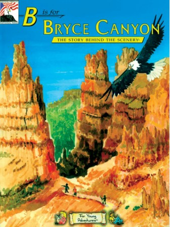 B is for Bryce Canyon - The Story Behind the Scenery - for KIDS